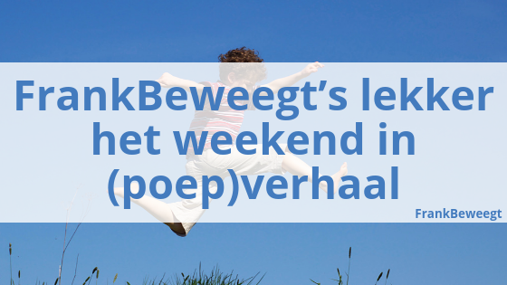 FrankBeweegt's lekker het weekend in (poep)verhaal