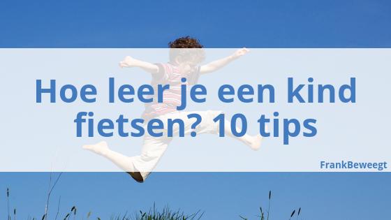 Hoe leer je een kind fietsen? 10 tips