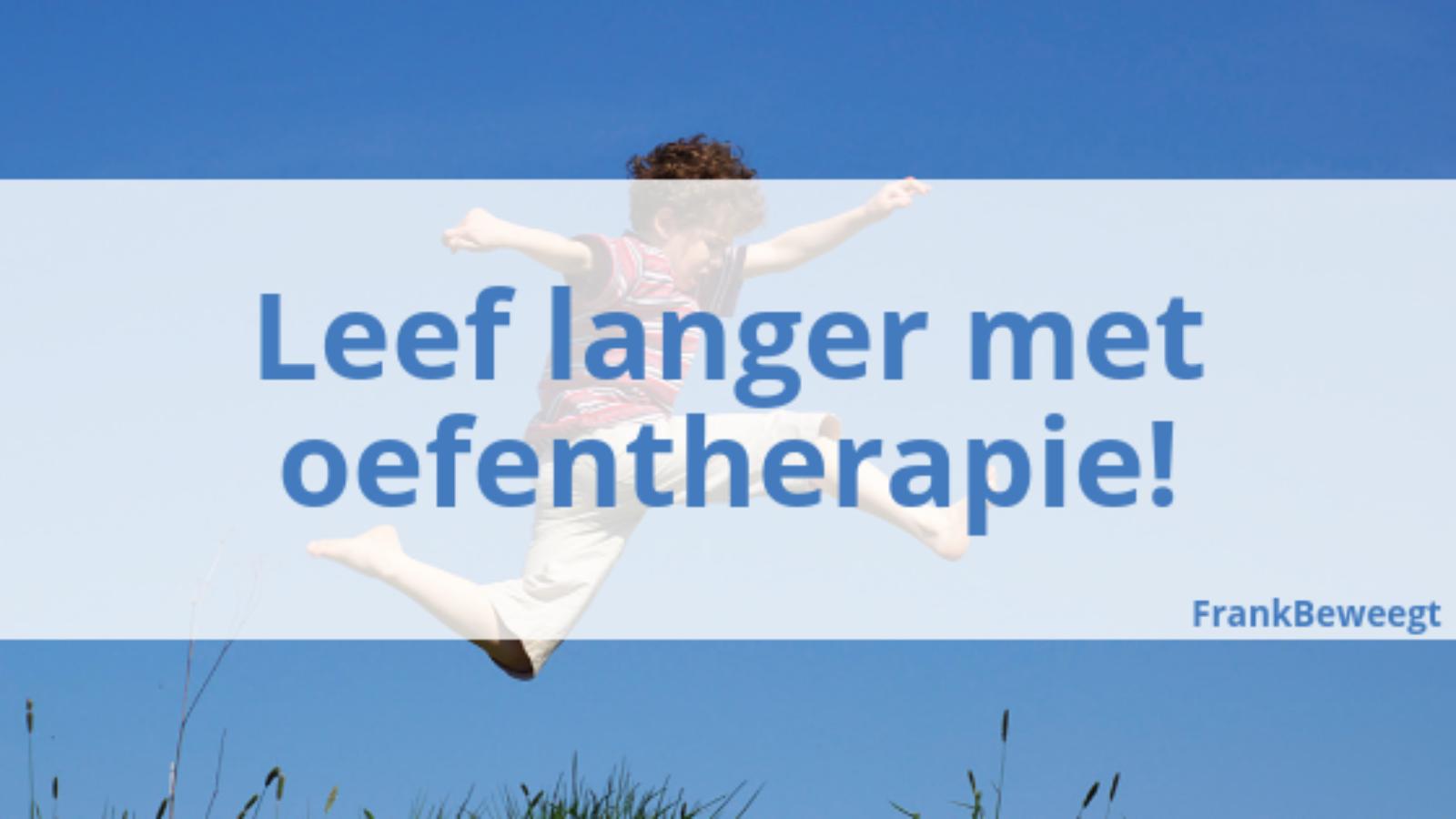 Leef langer met oefentherapie!